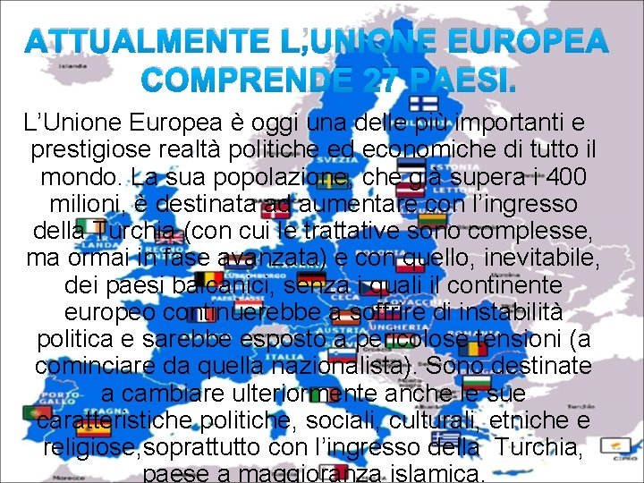 ATTUALMENTE L'UNIONE EUROPEA COMPRENDE 27 PAESI. L'Unione Europea è oggi una delle più importanti