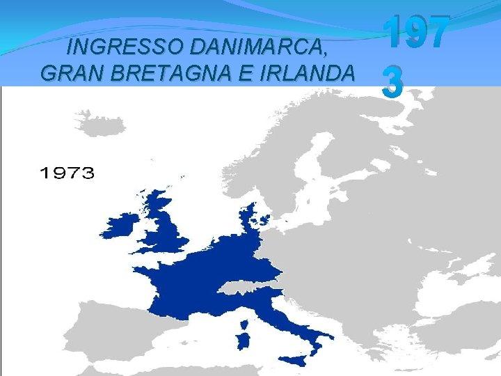 INGRESSO DANIMARCA, GRAN BRETAGNA E IRLANDA 197 3