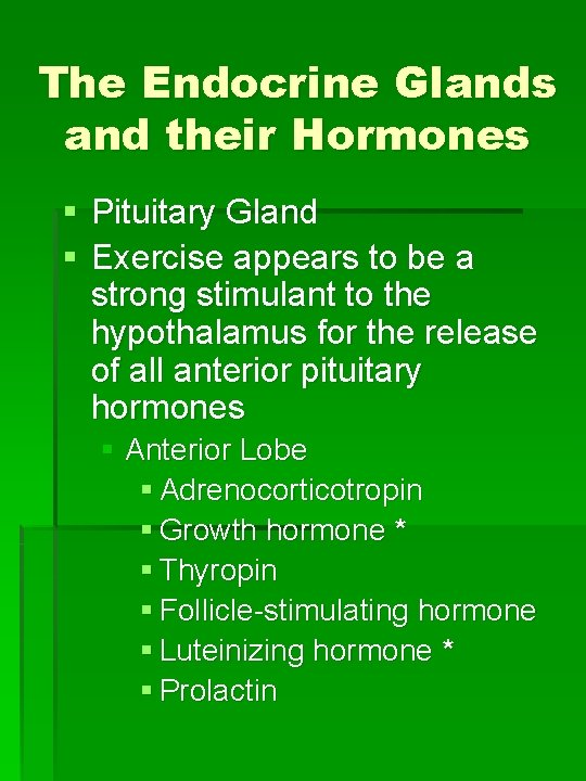 The Endocrine Glands and their Hormones § Pituitary Gland § Exercise appears to be