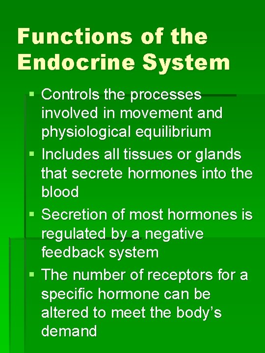 Functions of the Endocrine System § Controls the processes involved in movement and physiological