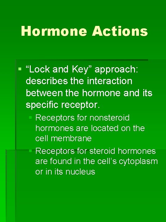 """Hormone Actions § """"Lock and Key"""" approach: describes the interaction between the hormone and"""