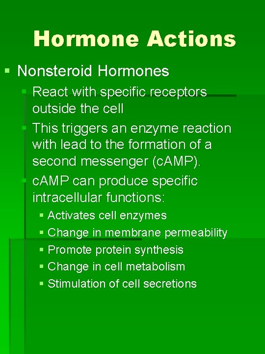 Hormone Actions § Nonsteroid Hormones § React with specific receptors outside the cell §