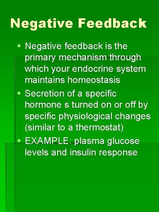 Negative Feedback § Negative feedback is the primary mechanism through which your endocrine system
