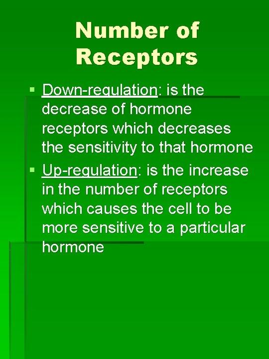 Number of Receptors § Down-regulation: is the decrease of hormone receptors which decreases the