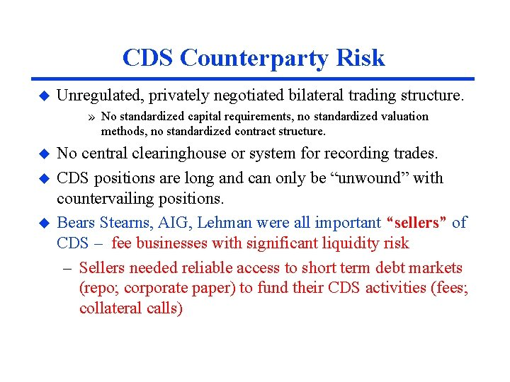 CDS Counterparty Risk u Unregulated, privately negotiated bilateral trading structure. » No standardized capital