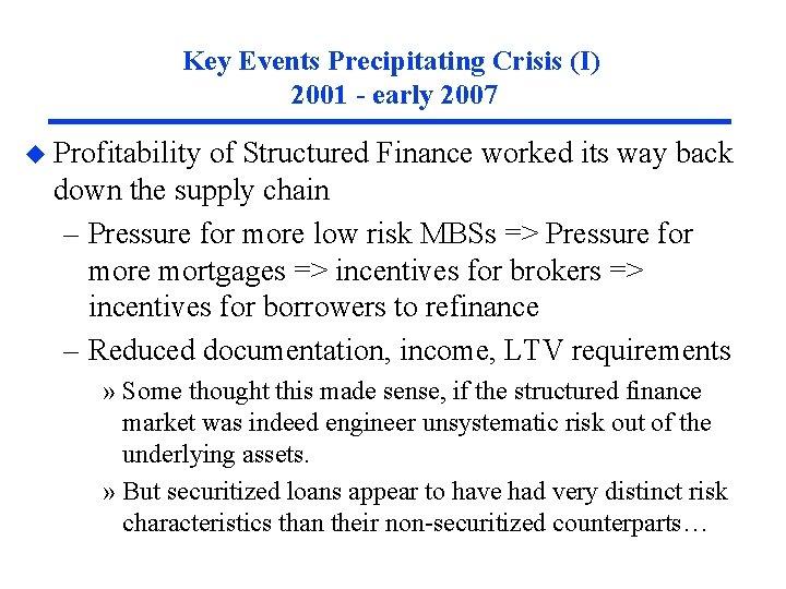 Key Events Precipitating Crisis (I) 2001 - early 2007 u Profitability of Structured Finance