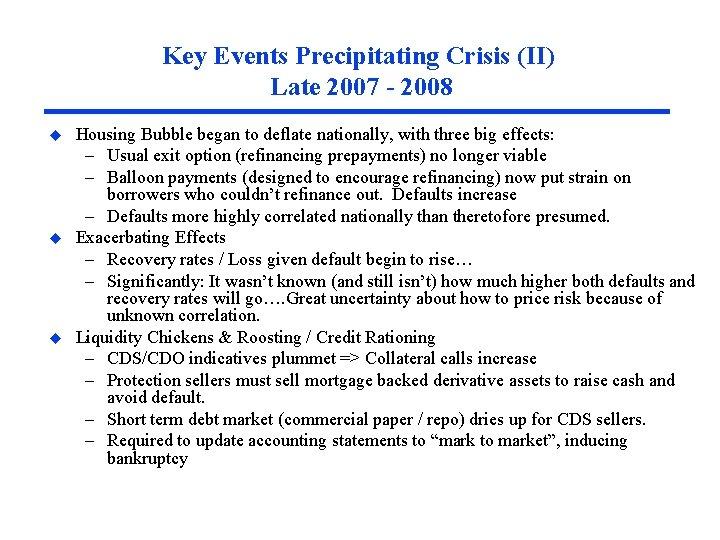 Key Events Precipitating Crisis (II) Late 2007 - 2008 u u u Housing Bubble
