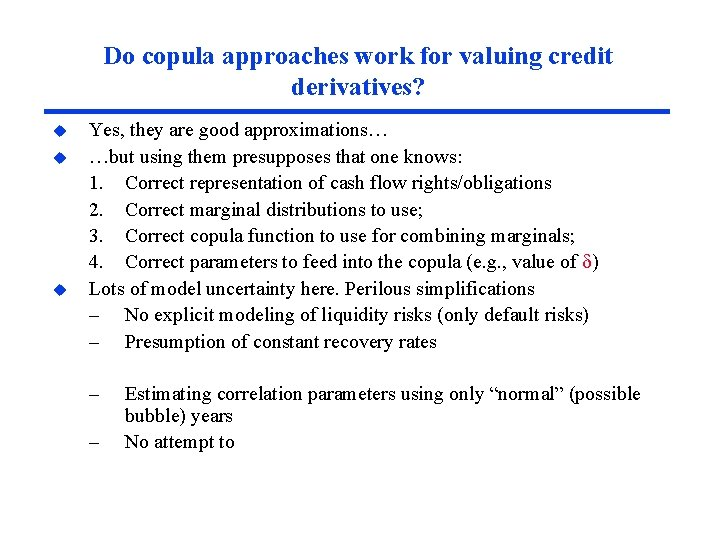 Do copula approaches work for valuing credit derivatives? u u u Yes, they are