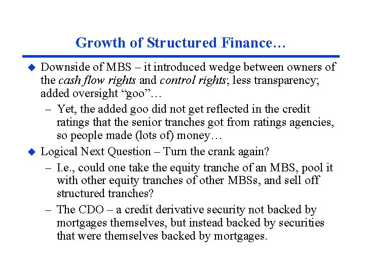 Growth of Structured Finance… u u Downside of MBS – it introduced wedge between