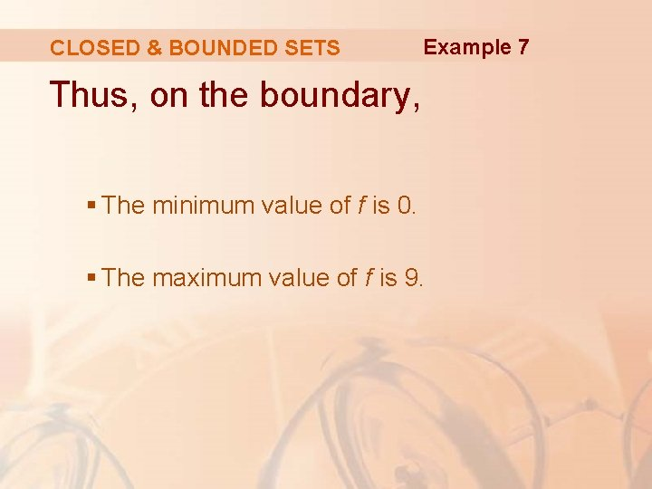 CLOSED & BOUNDED SETS Example 7 Thus, on the boundary, § The minimum value