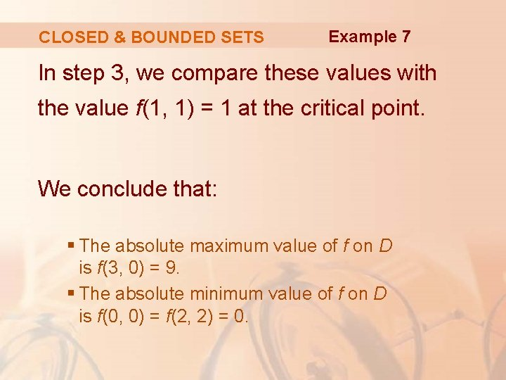 CLOSED & BOUNDED SETS Example 7 In step 3, we compare these values with