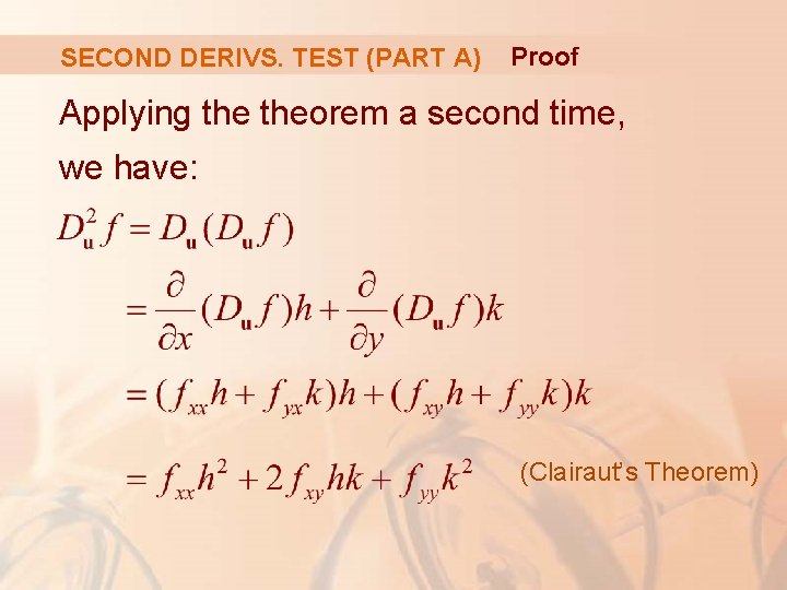 SECOND DERIVS. TEST (PART A) Proof Applying theorem a second time, we have: (Clairaut's