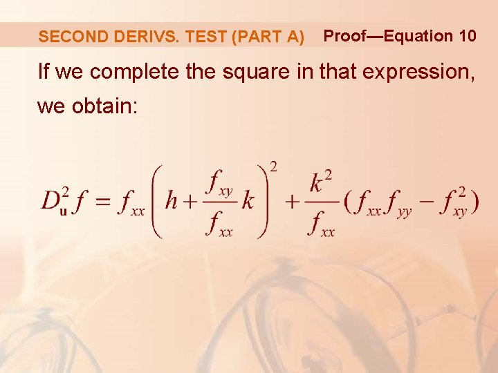 SECOND DERIVS. TEST (PART A) Proof—Equation 10 If we complete the square in that