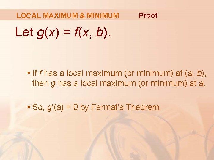 LOCAL MAXIMUM & MINIMUM Proof Let g(x) = f(x, b). § If f has