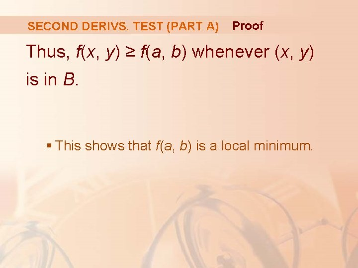 SECOND DERIVS. TEST (PART A) Proof Thus, f(x, y) ≥ f(a, b) whenever (x,