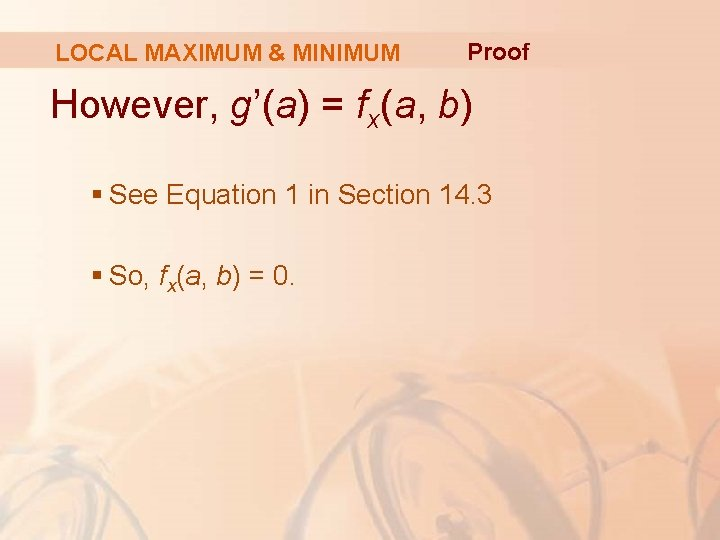 LOCAL MAXIMUM & MINIMUM Proof However, g'(a) = fx(a, b) § See Equation 1