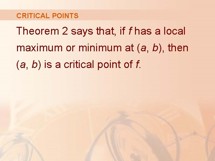 CRITICAL POINTS Theorem 2 says that, if f has a local maximum or minimum