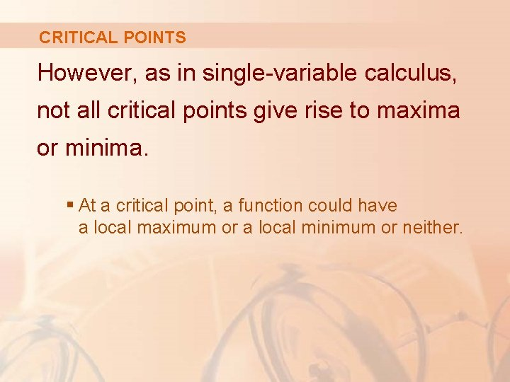 CRITICAL POINTS However, as in single-variable calculus, not all critical points give rise to