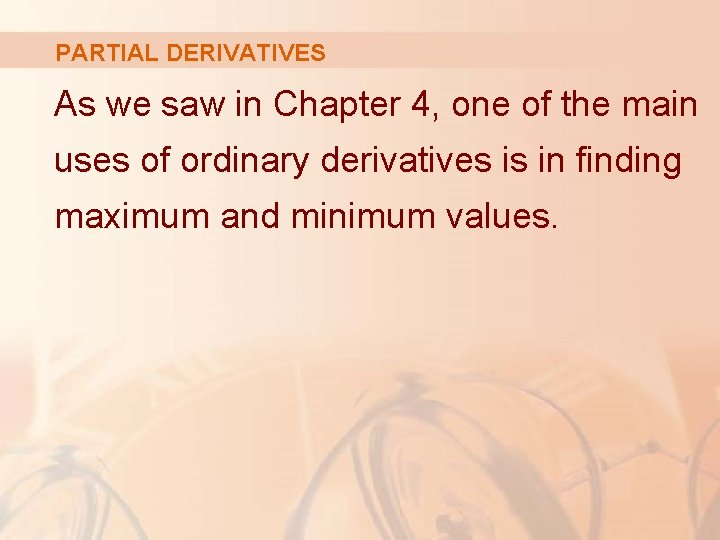 PARTIAL DERIVATIVES As we saw in Chapter 4, one of the main uses of