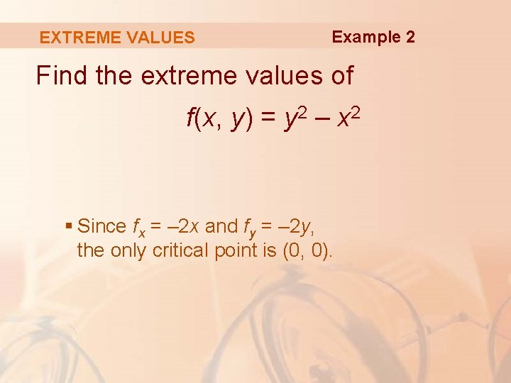 EXTREME VALUES Example 2 Find the extreme values of f(x, y) = y 2