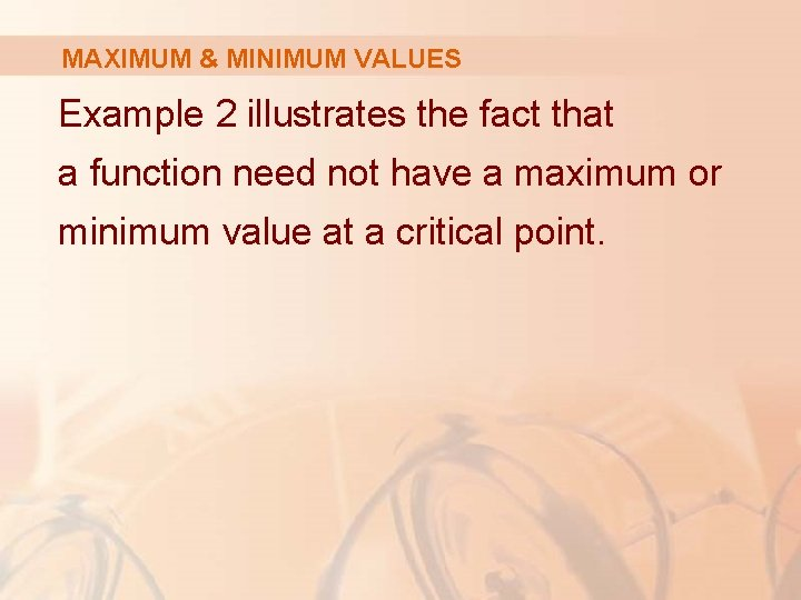 MAXIMUM & MINIMUM VALUES Example 2 illustrates the fact that a function need not