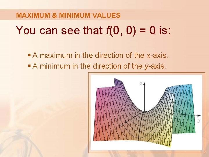 MAXIMUM & MINIMUM VALUES You can see that f(0, 0) = 0 is: §