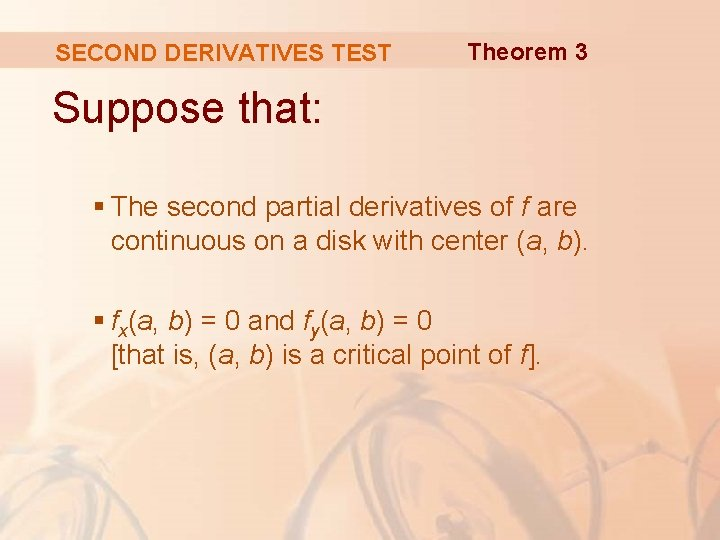 SECOND DERIVATIVES TEST Theorem 3 Suppose that: § The second partial derivatives of f