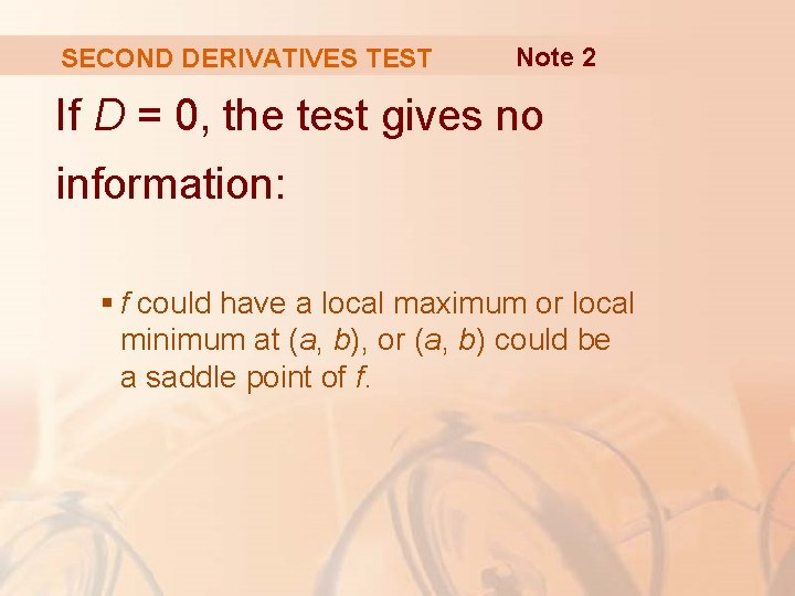 SECOND DERIVATIVES TEST Note 2 If D = 0, the test gives no information: