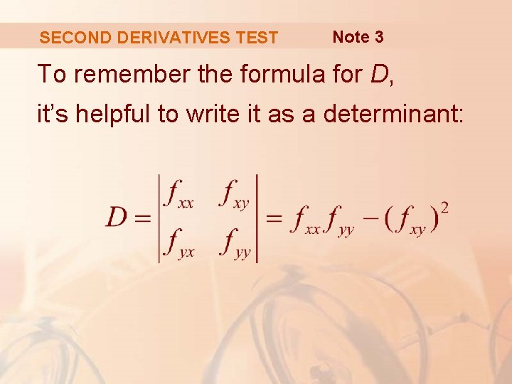 SECOND DERIVATIVES TEST Note 3 To remember the formula for D, it's helpful to