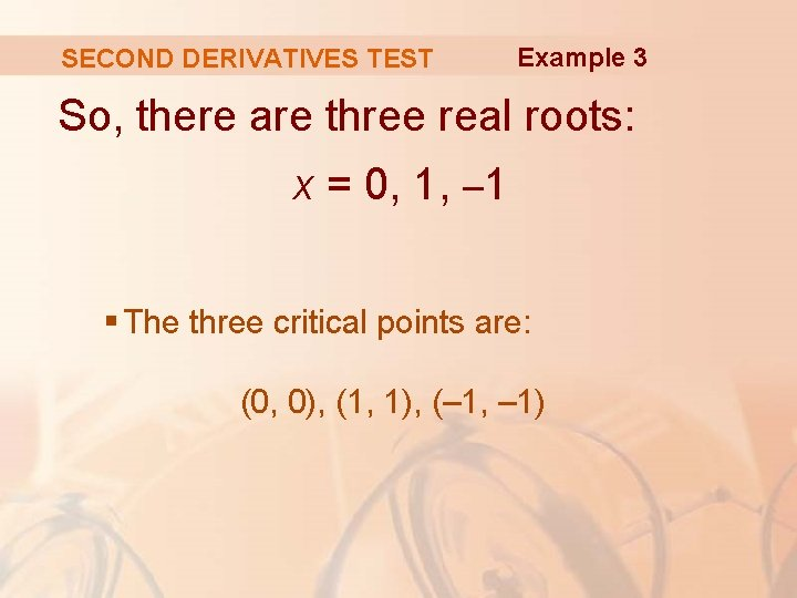 SECOND DERIVATIVES TEST Example 3 So, there are three real roots: x = 0,