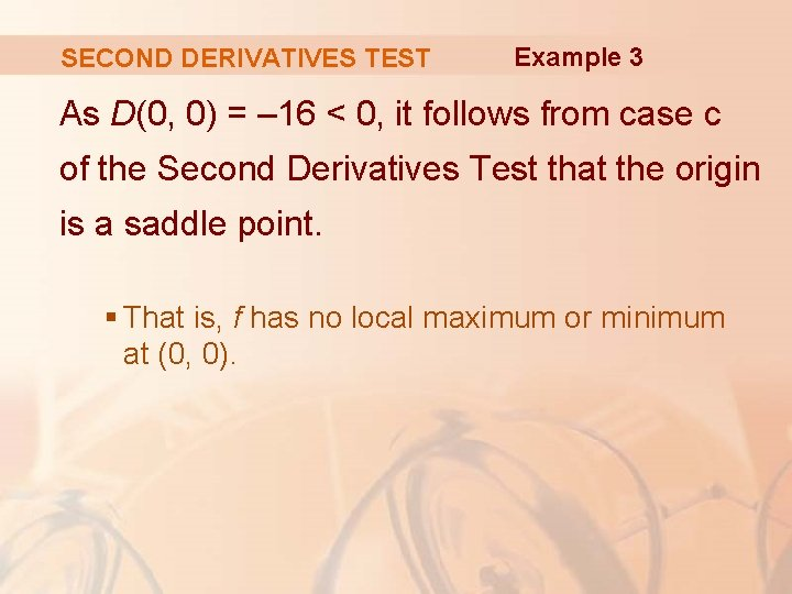 SECOND DERIVATIVES TEST Example 3 As D(0, 0) = – 16 < 0, it