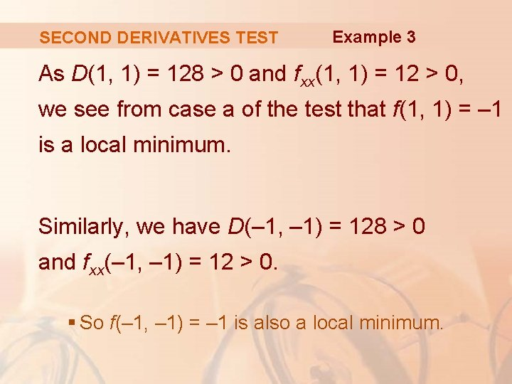 SECOND DERIVATIVES TEST Example 3 As D(1, 1) = 128 > 0 and fxx(1,