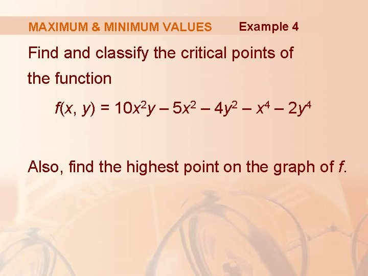 MAXIMUM & MINIMUM VALUES Example 4 Find and classify the critical points of the