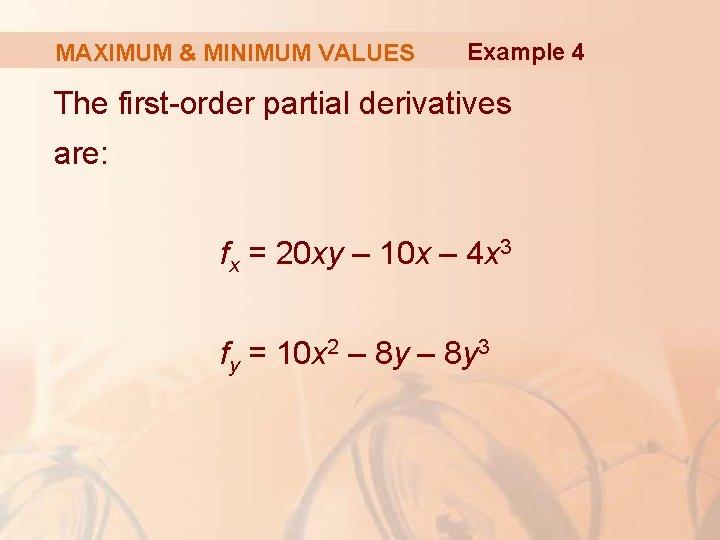 MAXIMUM & MINIMUM VALUES Example 4 The first-order partial derivatives are: fx = 20