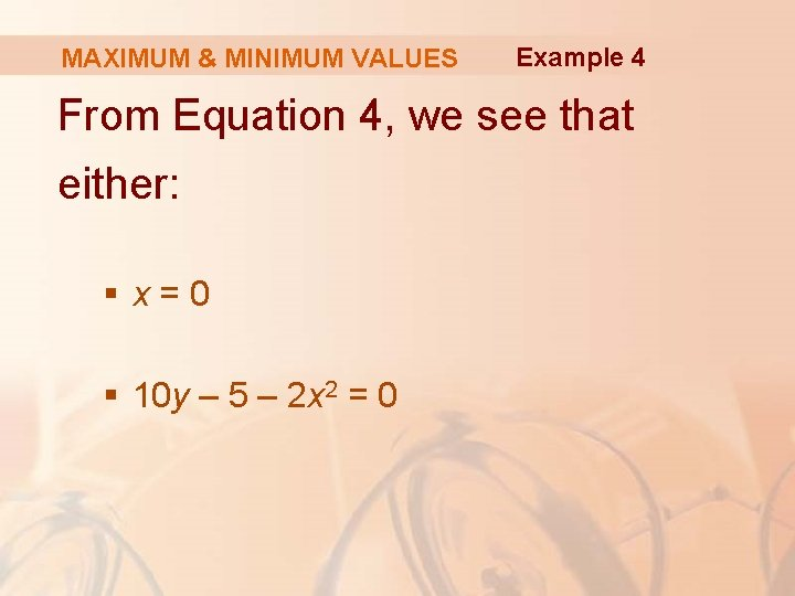 MAXIMUM & MINIMUM VALUES Example 4 From Equation 4, we see that either: §