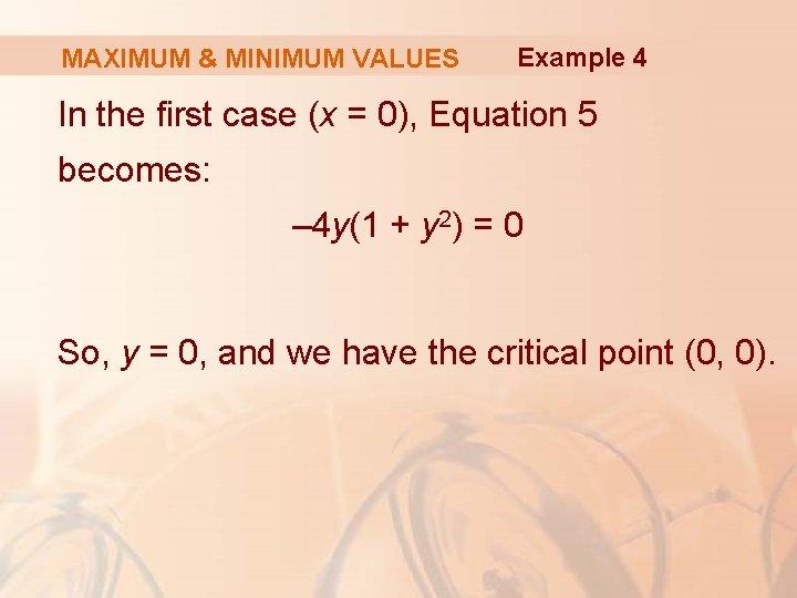 MAXIMUM & MINIMUM VALUES Example 4 In the first case (x = 0), Equation