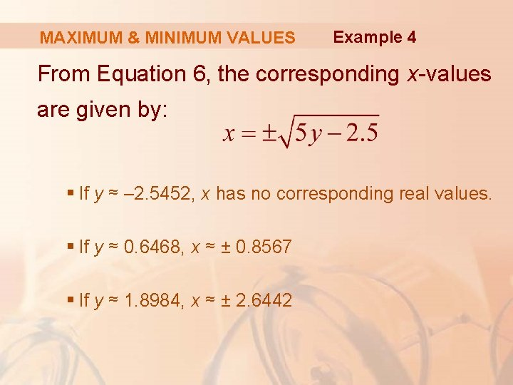 MAXIMUM & MINIMUM VALUES Example 4 From Equation 6, the corresponding x-values are given