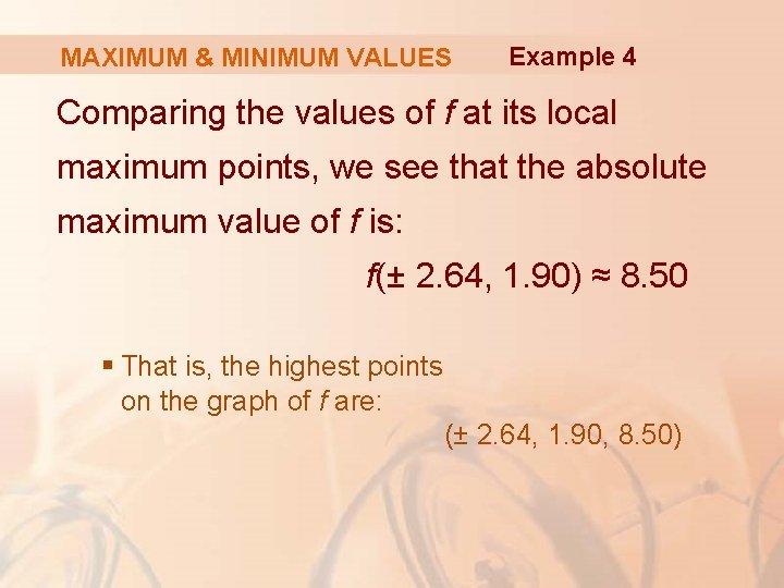 MAXIMUM & MINIMUM VALUES Example 4 Comparing the values of f at its local