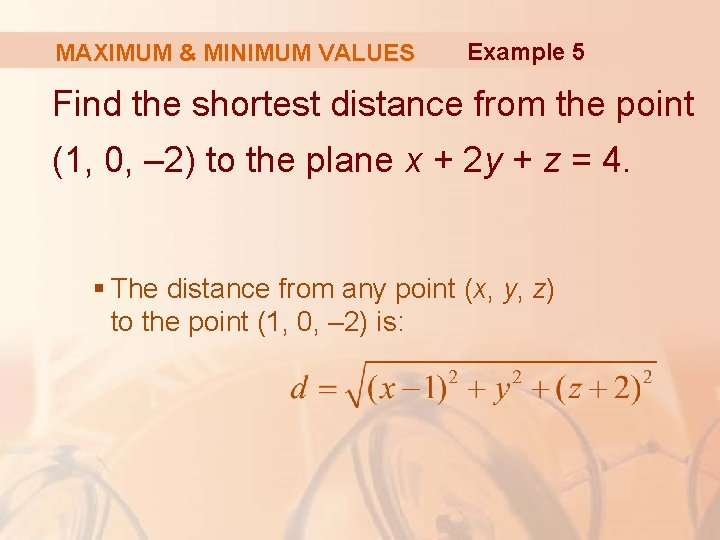 MAXIMUM & MINIMUM VALUES Example 5 Find the shortest distance from the point (1,