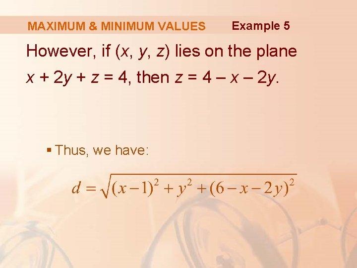 MAXIMUM & MINIMUM VALUES Example 5 However, if (x, y, z) lies on the