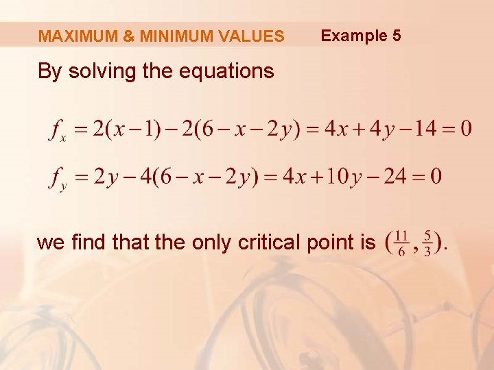 MAXIMUM & MINIMUM VALUES Example 5 By solving the equations we find that the