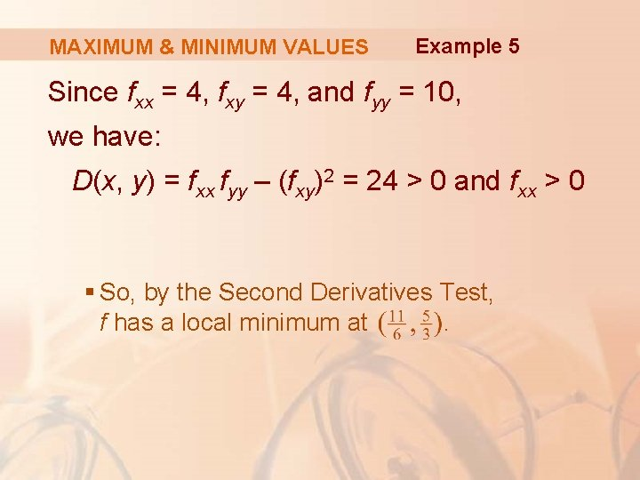 MAXIMUM & MINIMUM VALUES Example 5 Since fxx = 4, fxy = 4, and