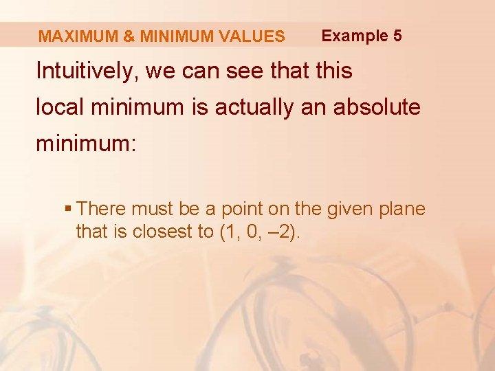 MAXIMUM & MINIMUM VALUES Example 5 Intuitively, we can see that this local minimum