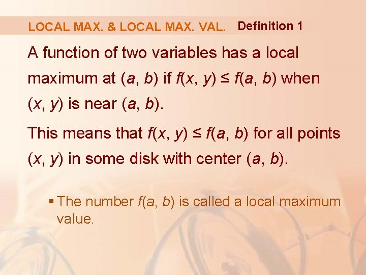 LOCAL MAX. & LOCAL MAX. VAL. Definition 1 A function of two variables has