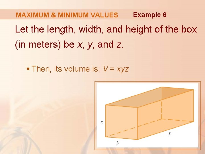 MAXIMUM & MINIMUM VALUES Example 6 Let the length, width, and height of the