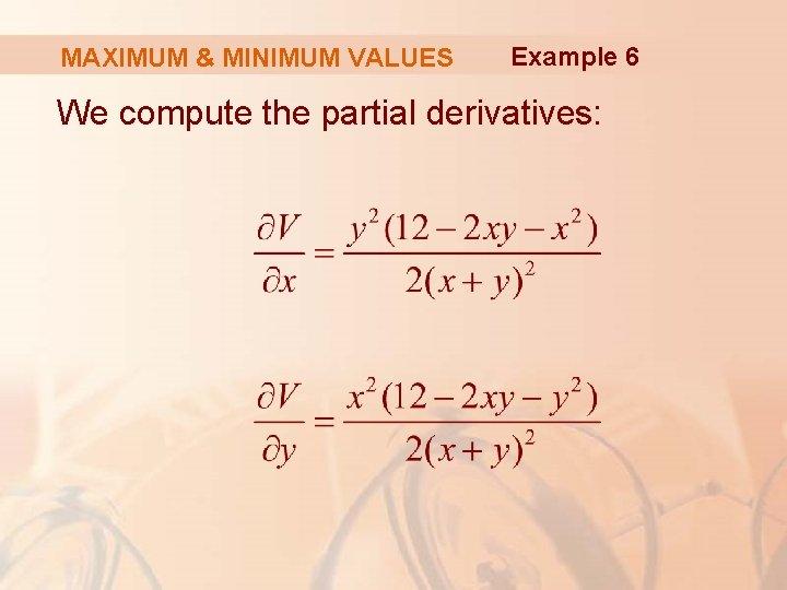 MAXIMUM & MINIMUM VALUES Example 6 We compute the partial derivatives: