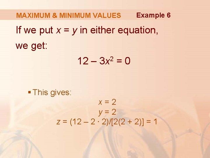 MAXIMUM & MINIMUM VALUES Example 6 If we put x = y in either