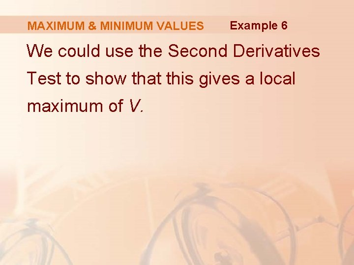 MAXIMUM & MINIMUM VALUES Example 6 We could use the Second Derivatives Test to