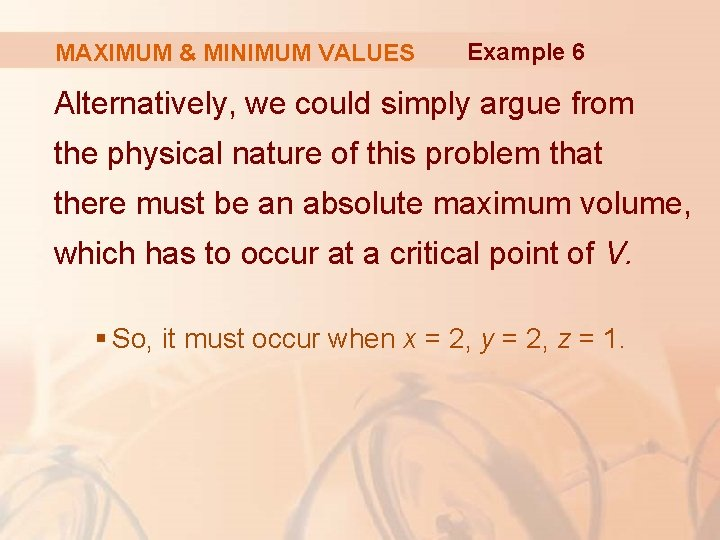 MAXIMUM & MINIMUM VALUES Example 6 Alternatively, we could simply argue from the physical