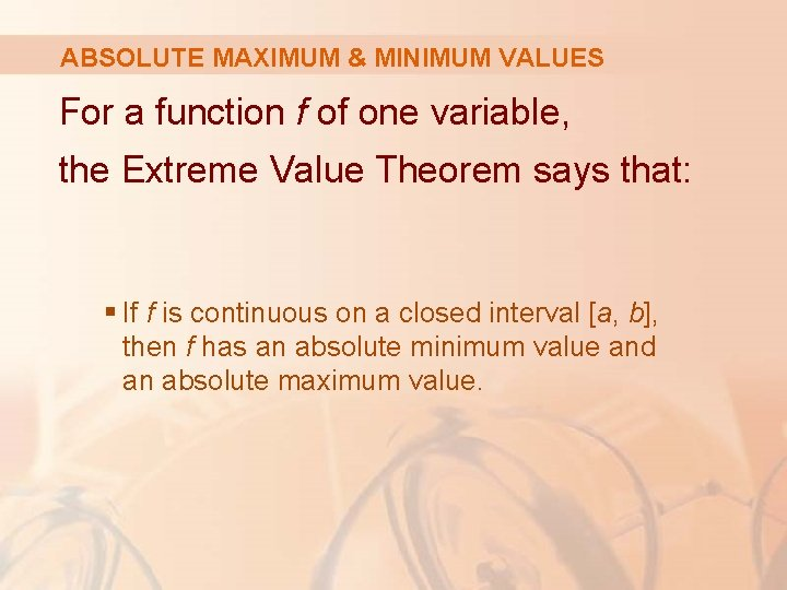 ABSOLUTE MAXIMUM & MINIMUM VALUES For a function f of one variable, the Extreme